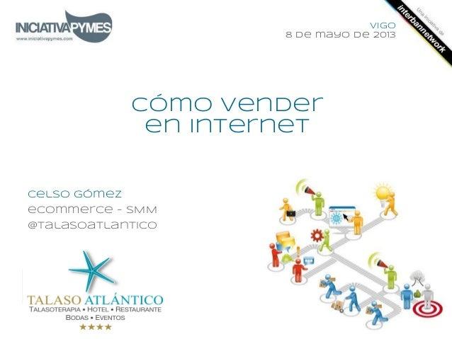 Cómo venderen internetCelso GómezeCommerce - SMM@talasoatlanticoLogotipo empresaVigo8 de mayo de 2013