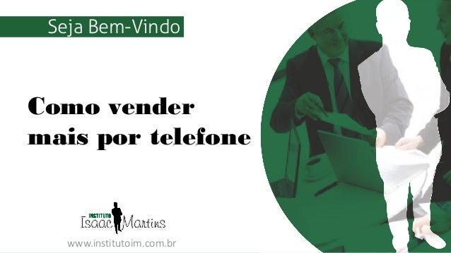 TÍTULO DA APRESENTAÇÃO www.institutoim.com.br Como vender mais por telefone Seja Bem-Vindo