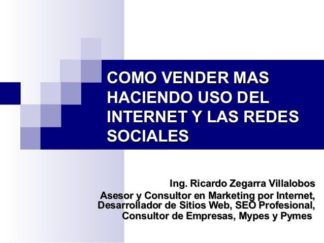 COMO VENDER MASCOMO VENDER MAS HACIENDO USO DELHACIENDO USO DEL INTERNET Y LAS REDESINTERNET Y LAS REDES SOCIALESSOCIALES ...