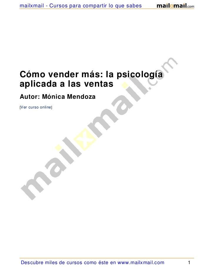 mailxmail - Cursos para compartir lo que sabesCómo vender más: la psicologíaaplicada a las ventasAutor: Mónica Mendoza[Ver...