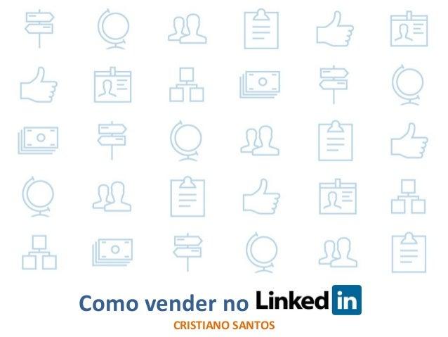 Gestão de Perfil e Conteúdo no LinkedIn Como vender no CRISTIANO SANTOS