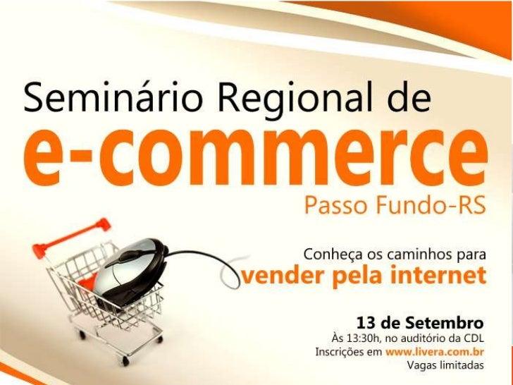 Seminário Regional de E-Commerce Bem-vindos!               Oportunidades no Comércio Eletrônico