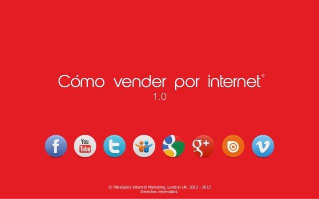 ®                       1.0© MineGains Internet Marketing, London UK. 2012 - 2013                 Derechos reservados.