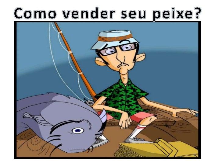 Como vender seu peixe?<br />
