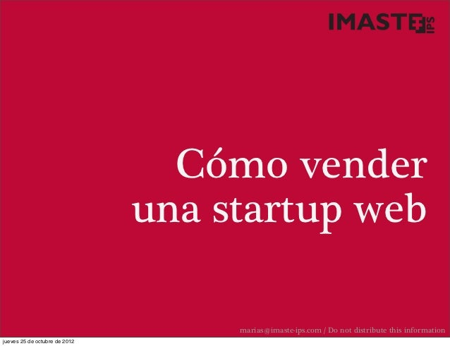 Cómo vender                               una startup web                                    marias@imaste-ips.com / Do no...