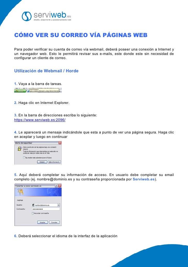 CÓMO VER SU CORREO VÍA PÁGINAS WEB  Para poder verificar su cuenta de correo vía webmail, deberá poseer una conexión a Int...
