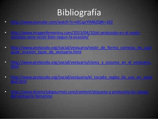 Bibliografía • http://www.youtube.com/watch?v=nECqoYIMkZQ#t=102 • http://www.imagenfemenina.com/2013/04/10/el-protocolo-en...