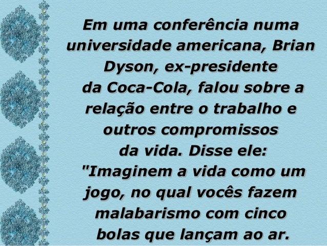 Em uma conferência numauniversidade americana, BrianDyson, ex-presidenteda Coca-Cola, falou sobre arelação entre o trabalh...