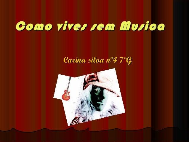 Como vives sem Musica Carina silva nº4 7ºG