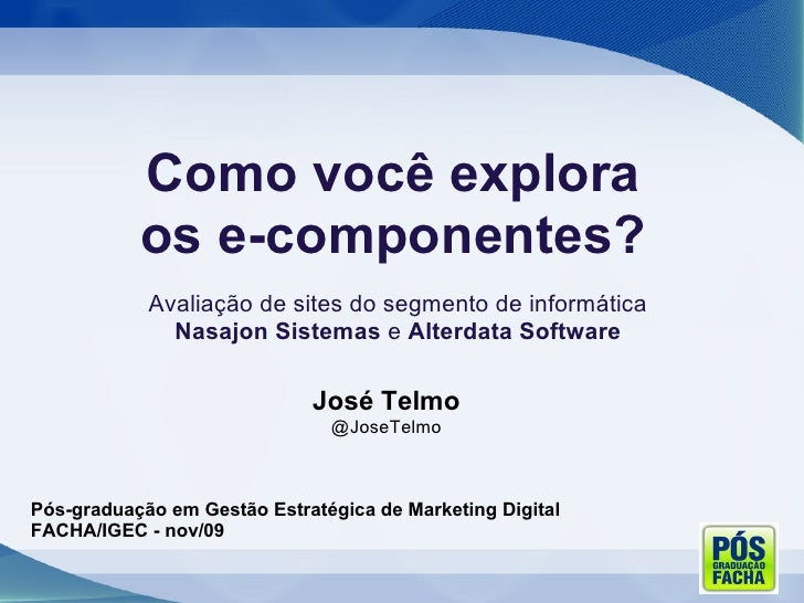 Pós-graduação em Gestão Estratégica de Marketing Digital FACHA/IGEC - nov/09 Avaliação de sites do segmento de informática...
