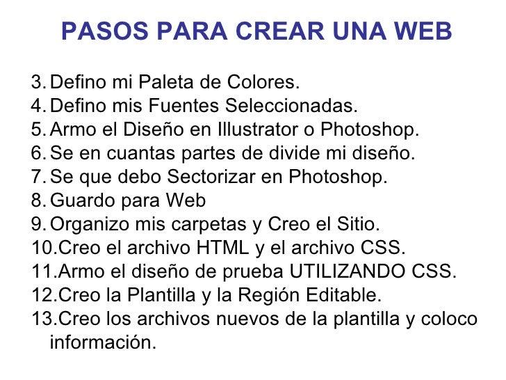 <ul><li>PASOS PARA CREAR UNA WEB </li></ul><ul><li>Defino mi Paleta de Colores. </li></ul><ul><li>Defino mis Fuentes Selec...