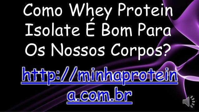 Como Whey Protein Isolate É Bom Para Os Nossos Corpos? http://minhaprotein a.com.br