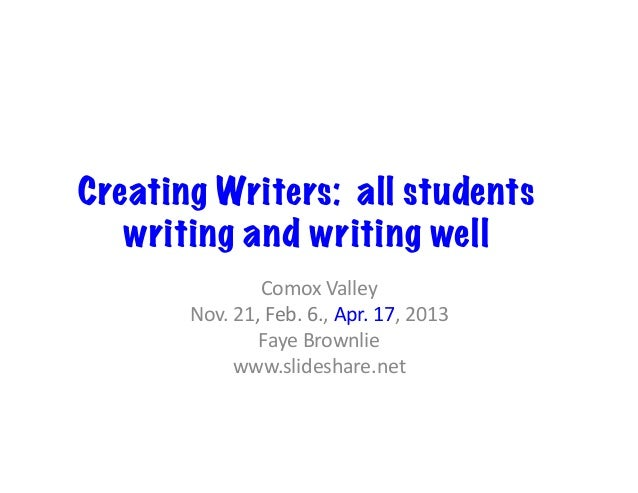 Creating Writers: all studentswriting and writing wellComox	  Valley	  Nov.	  21,	  Feb.	  6.,	  Apr.	  17,	  2013	  Faye	...