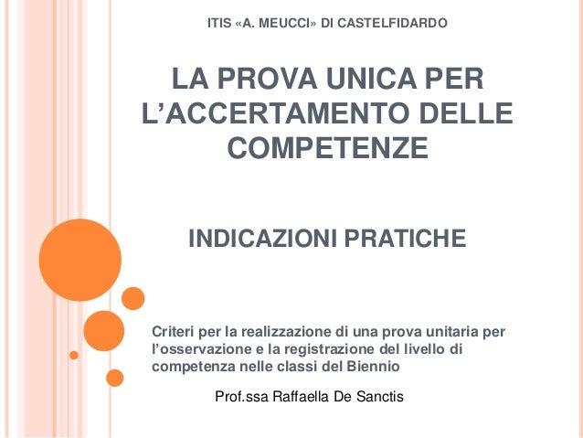 ITIS «A. MEUCCI» DI CASTELFIDARDO  LA PROVA UNICA PERL'ACCERTAMENTO DELLE      COMPETENZE     INDICAZIONI PRATICHECriteri ...