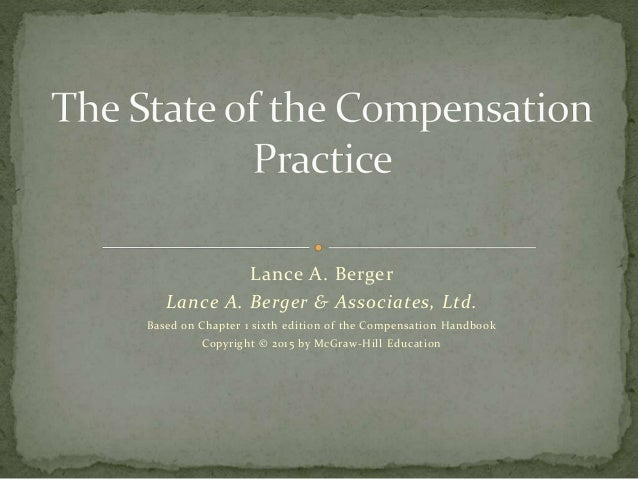 Lance A. Berger Lance A. Berger & Associates, Ltd. Based on Chapter 1 sixth edition of the Compensation Handbook Copyright...