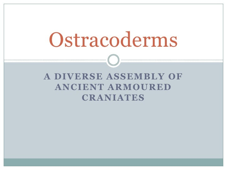 OstracodermsA DIVERSE ASSEMBLY OF  ANCIENT ARMOURED      CRANIATES