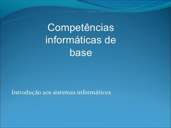 Competências            informáticas de                 baseIntrodução aos sistemas informáticos