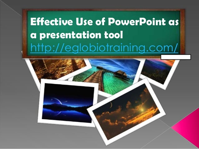 Effective Use of PowerPoint asa presentation toolhttp://eglobiotraining.com/