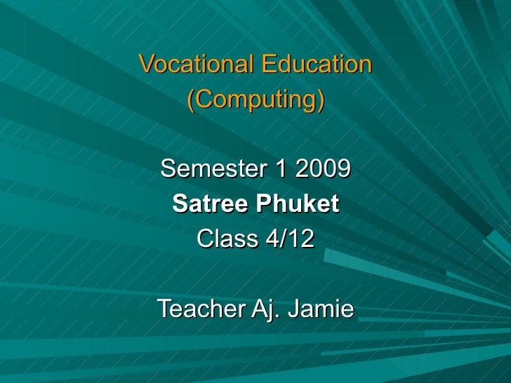 Vocational Education (Computing) Semester 1 200 9 Satree Phuket Class 4/12 Teacher Aj. Jamie