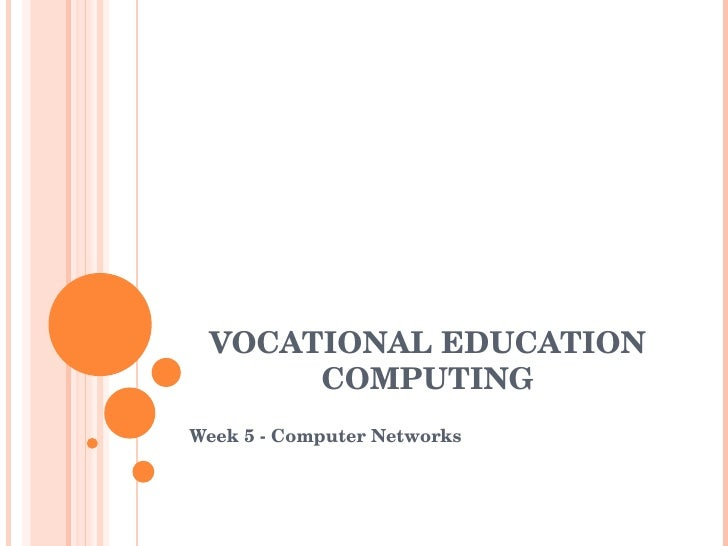 VOCATIONAL EDUCATION        COMPUTING Week 5 ­ Computer Networks
