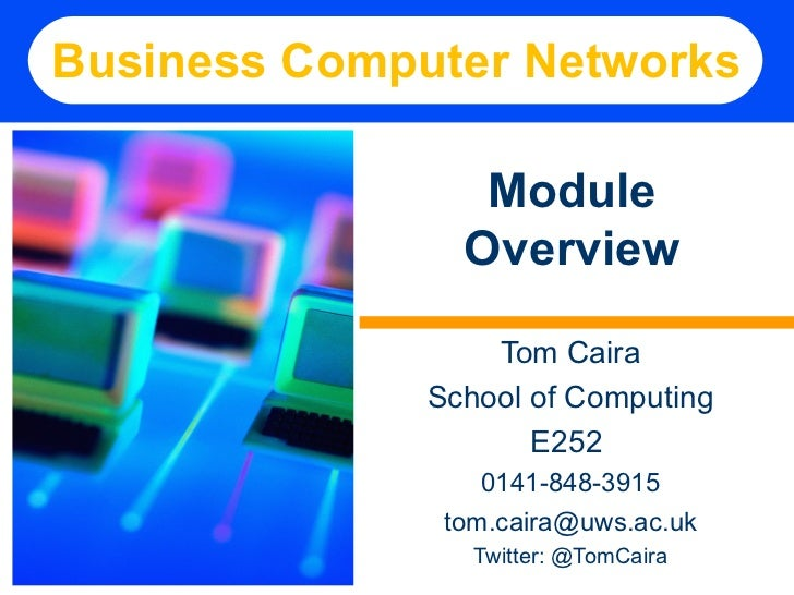 Business Computer Networks                 Module                Overview                  Tom Caira              School o...