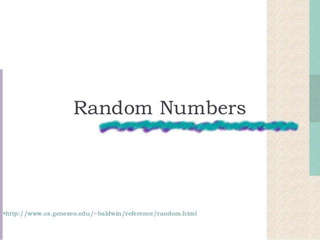 Random Numbers•http://www.cs.geneseo.edu/~baldwin/reference/random.html