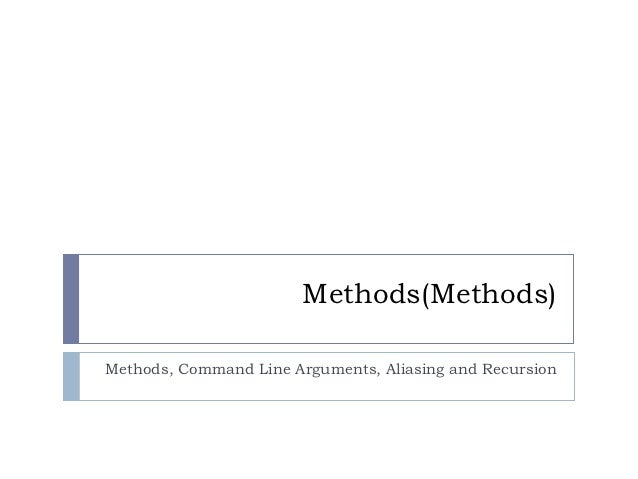 Methods(Methods)Methods, Command Line Arguments, Aliasing and Recursion