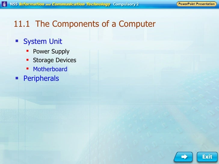 11.1  The Components of a Computer <ul><li>System Unit </li></ul><ul><ul><li>Power Supply </li></ul></ul><ul><ul><li>Stora...