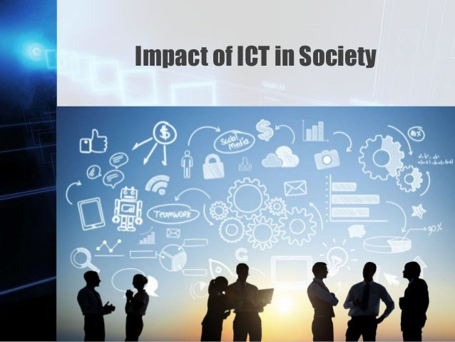 impact ict society essay The difficulties of ict impact measurement students for the information society impacts of ict networks on health institutions and health outcomes various impacts arising from the availability of e-government services.