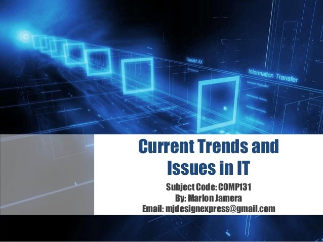 Z Current Trends and Issues in IT Subject Code: COMP131 By: Marlon Jamera Email: mjdesignexpress@gmail.com