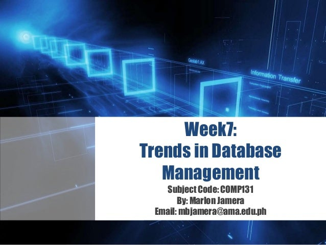 Z Week7: Trends in Database Management Subject Code: COMP131 By: Marlon Jamera Email: mbjamera@ama.edu.ph