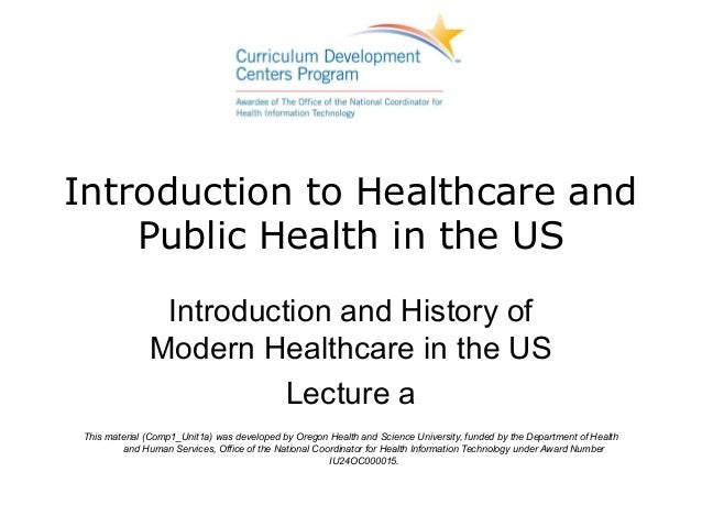 Introduction to Healthcare and    Public Health in the US                Introduction and History of               Modern ...