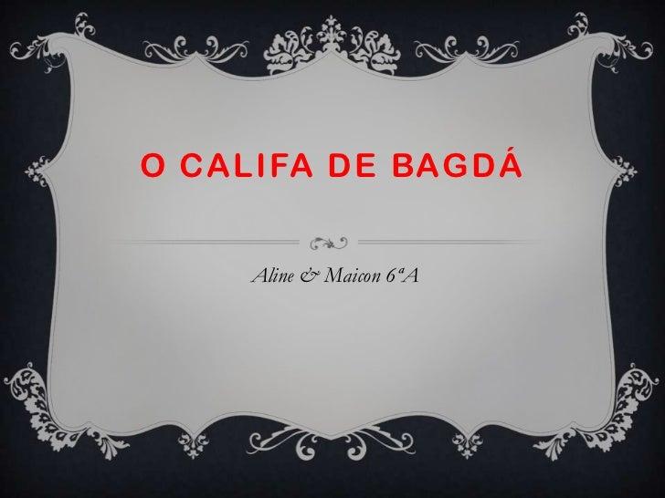 O CALIFA DE BAGDÁ    Aline & Maicon 6ªA