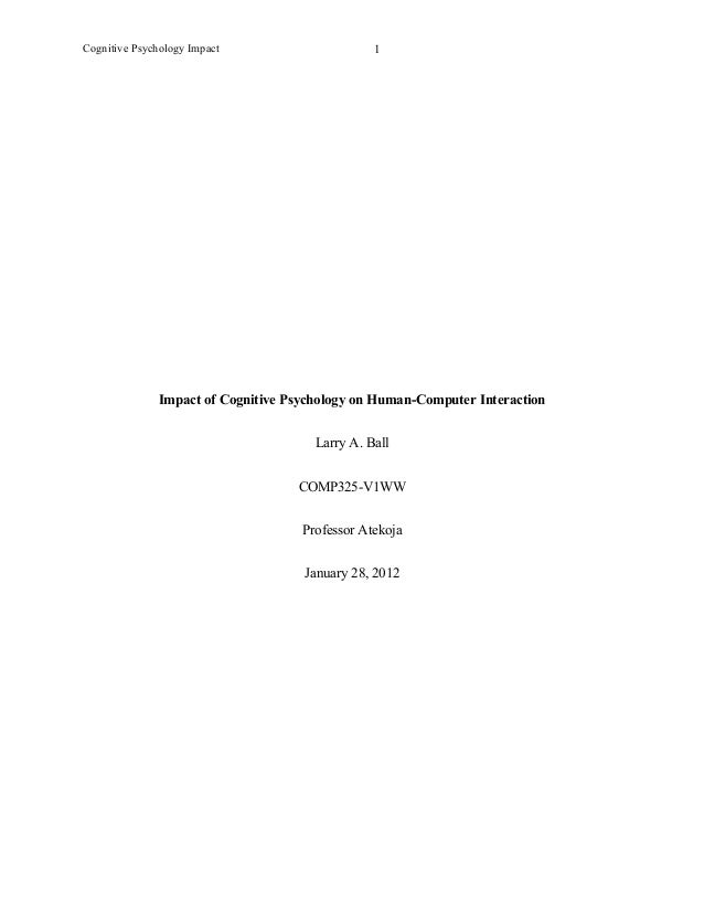 Cognitive Psychology Impact Impact of Cognitive Psychology on Human-Computer Interaction Larry A. Ball COMP325-V1WW Profes...