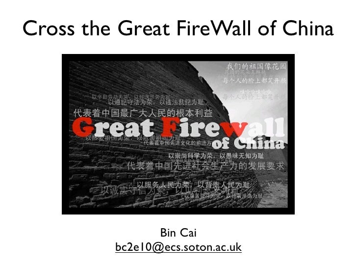 Cross the Great FireWall of China                Bin Cai         bc2e10@ecs.soton.ac.uk