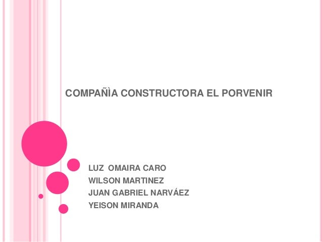 COMPAÑÌA CONSTRUCTORA EL PORVENIRLUZ OMAIRA CAROWILSON MARTINEZJUAN GABRIEL NARVÁEZYEISON MIRANDA