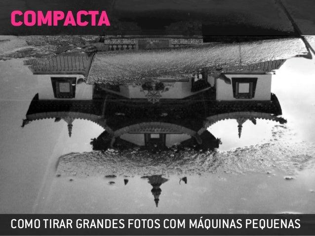 COMPACTACOMO TIRAR GRANDES FOTOS COM MÁQUINAS PEQUENAS