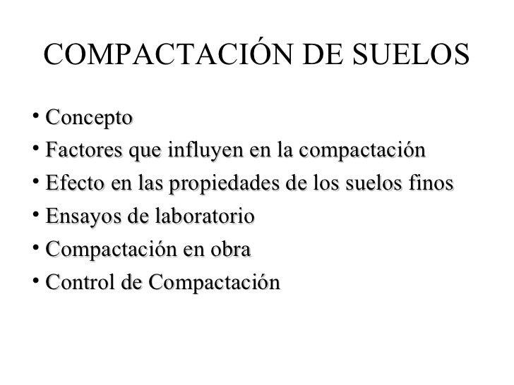 COMPACTACIÓN DE SUELOS• Concepto• Factores que influyen en la compactación• Efecto en las propiedades de los suelos finos•...