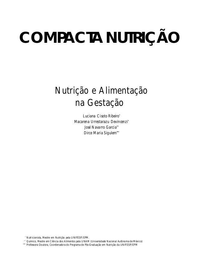 COMPACTA NUTRIÇÃO Nutrição e Alimentação na Gestação Luciana Cisoto Ribeiro* Macarena Urrestarazu Devincenzi* José Navarro...