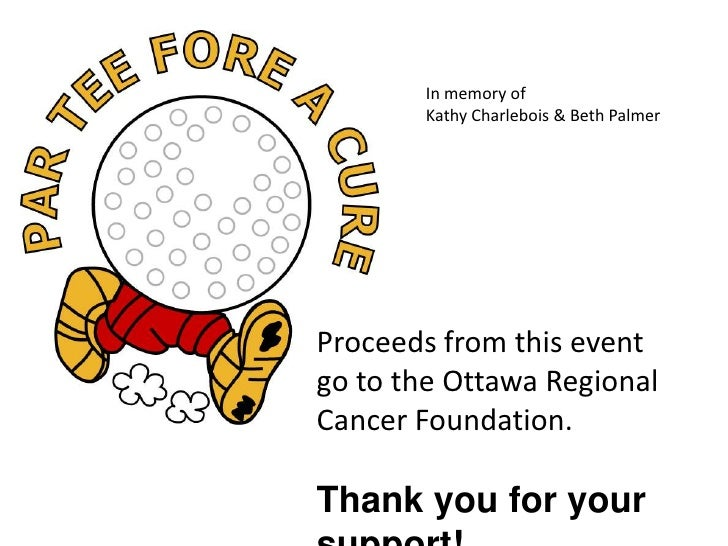 In memory of <br />Kathy Charlebois & Beth Palmer<br />Proceeds from this event <br />go to the Ottawa Regional Cancer Fou...