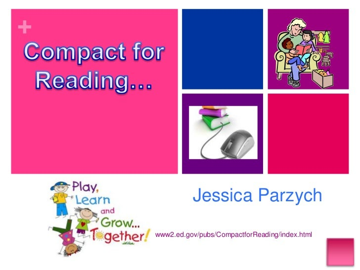 Jessica Parzych<br />www2.ed.gov/pubs/CompactforReading/index.html<br />