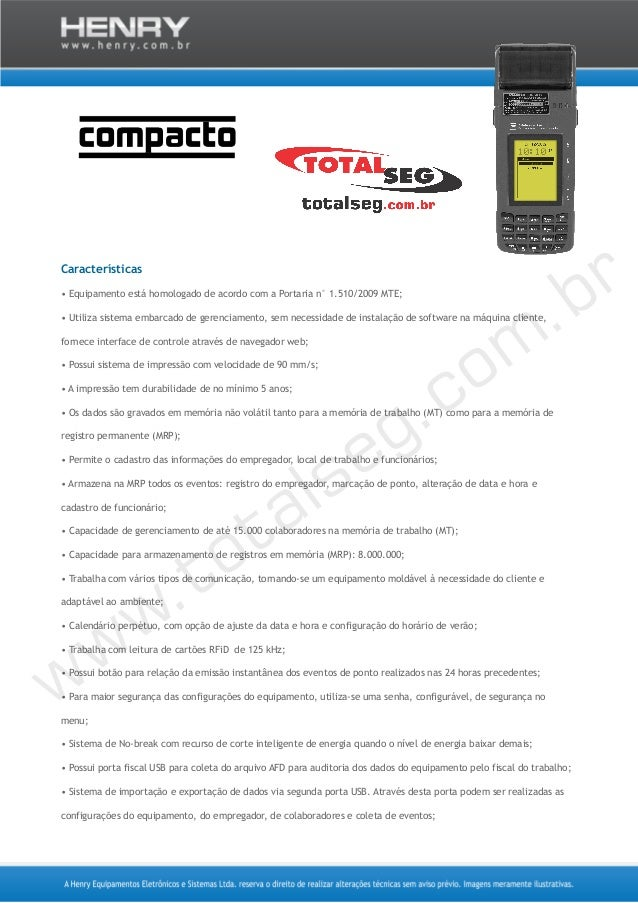 Características • Equipamento está homologado de acordo com a Portaria n° 1.510/2009 MTE; • Utiliza sistema embarcado de g...