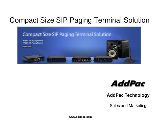 www.addpac.com Compact Size SIP Paging Terminal Solution AddPac Technology Sales and Marketing