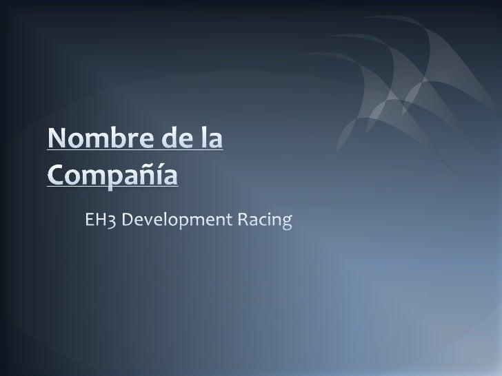 Nombre de la Compañía<br />EH3 DevelopmentRacing<br />