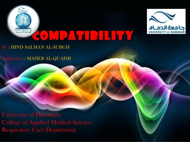 COMPATIBILITY By : HIND SALMAN AL-SUBGH Supervisor : MAHER AL-QUAIMI  University of Dammam College of Applied Medical Scie...