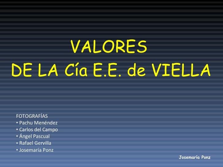 VALORES  DE LA Cía E.E. de VIELLA <ul><li>FOTOGRAFÍAS </li></ul><ul><li>Pachu Menéndez </li></ul><ul><li>Carlos del Campo ...