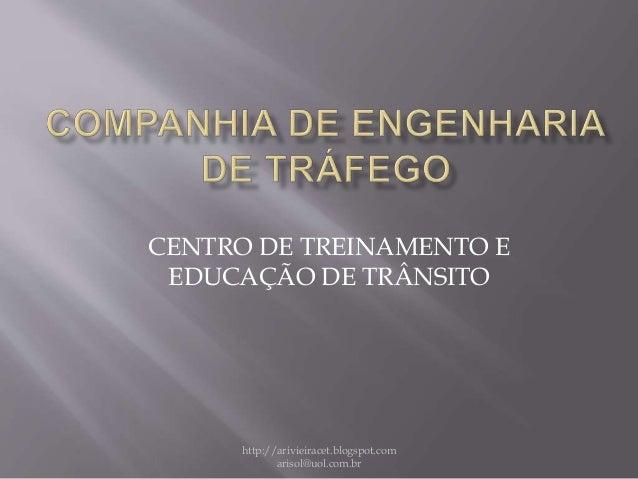 CENTRO DE TREINAMENTO E EDUCAÇÃO DE TRÂNSITO http://arivieiracet.blogspot.com arisol@uol.com.br