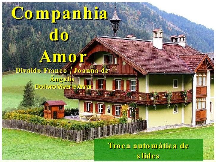 Troca automática de slides Companhia  do  Amor Divaldo Franco / Joanna de Ângelis Do livro Viver e Amar
