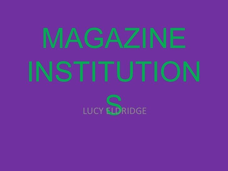 MAGAZINEINSTITUTION     S   LUCY ELDRIDGE