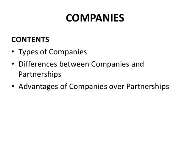 COMPANIES CONTENTS • Types of Companies • Differences between Companies and Partnerships • Advantages of Companies over Pa...